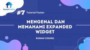 Tutorial Flutter #7 – Memahami dan Mengenal Expanded Widget