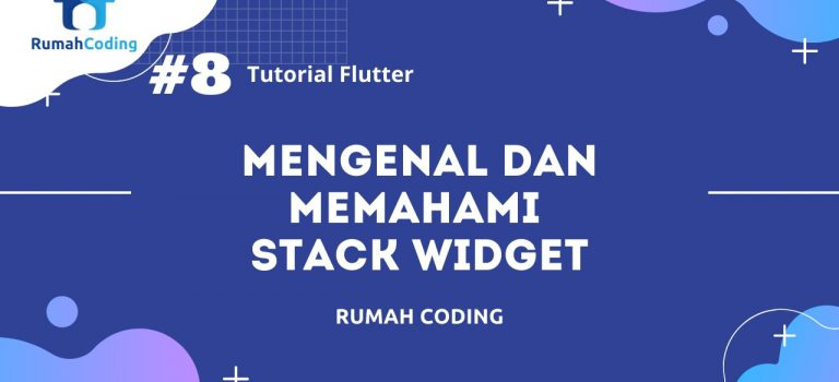 Tutorial Flutter #8 – Mengenal dan Memahami Stack Widget